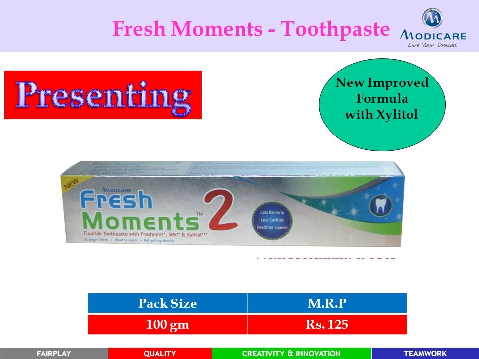 FAIRPLAYQUALITYCREATIVITY & INNOVATIONTEAMWORK Fresh Moments - Toothpaste Pack SizeM.R.P 100 gmRs.