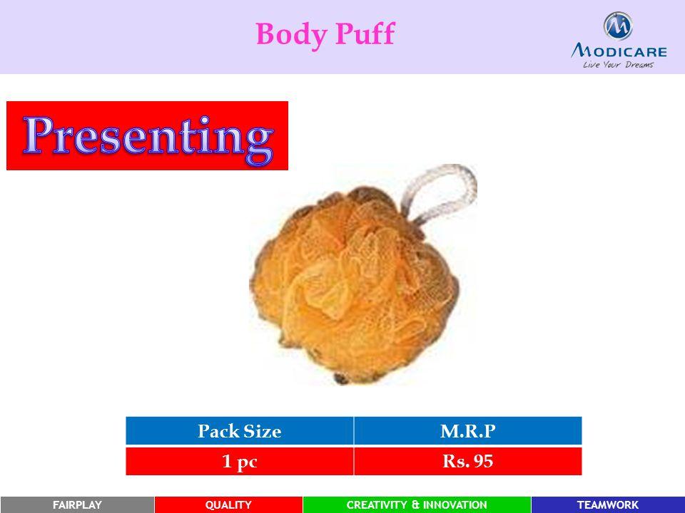 FAIRPLAYQUALITYCREATIVITY & INNOVATIONTEAMWORK Body Puff Pack SizeM.R.P 1 pcRs. 95