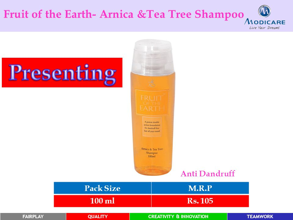 FAIRPLAYQUALITYCREATIVITY & INNOVATIONTEAMWORK Fruit of the Earth- Arnica &Tea Tree Shampoo Pack SizeM.R.P 100 mlRs.