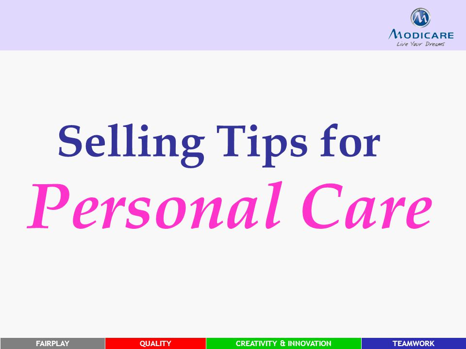 FAIRPLAYQUALITYCREATIVITY & INNOVATIONTEAMWORK Selling Tips for Personal Care