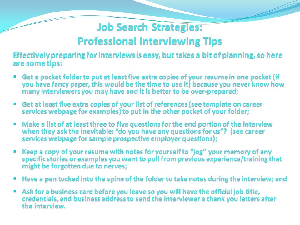 Job Search Strategies: Display Confidence During the Interview Interviewing confidently has more to do with being prepared than having all the right answers, so review the typical interview question types: Behavior-based Questions: are intended to show how you have handled issues in the past because your past reactions are a good indication of how you will react in the future.