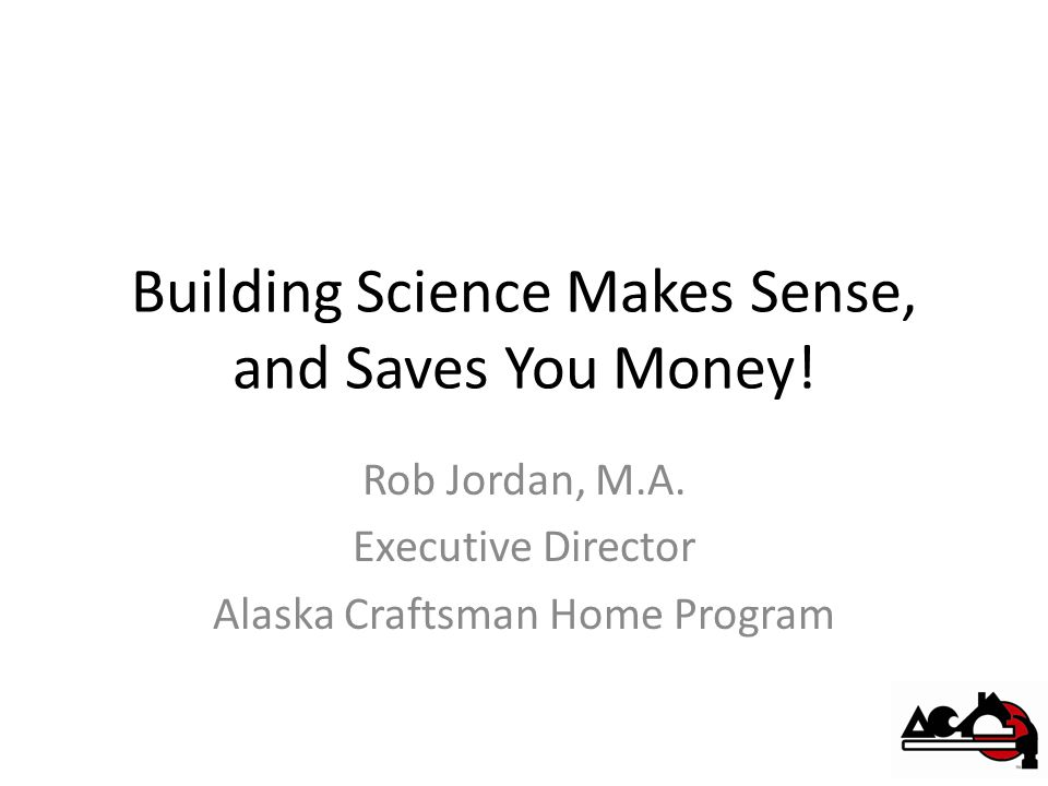 Building Science Makes Sense, and Saves You Money.