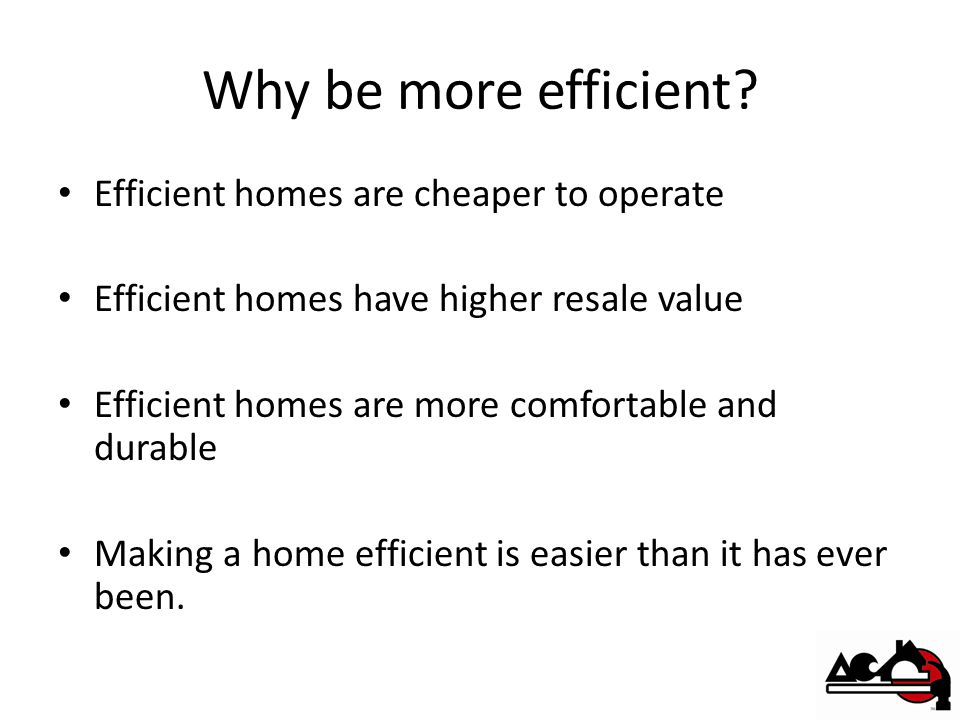 Why be more efficient.
