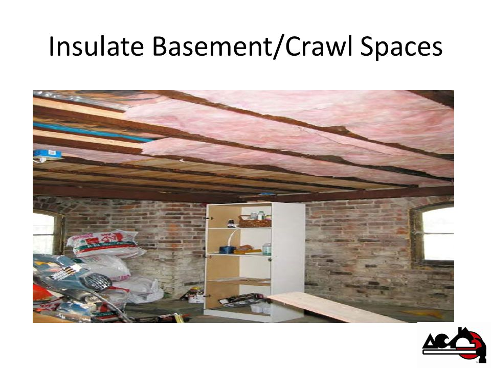 Insulate Basement/Crawl Spaces