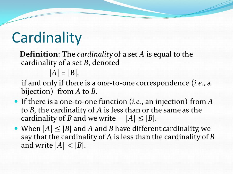 Cardinality Definition: A set that is either finite or has the same cardinality as the set of positive integers (Z + ) is called countable.
