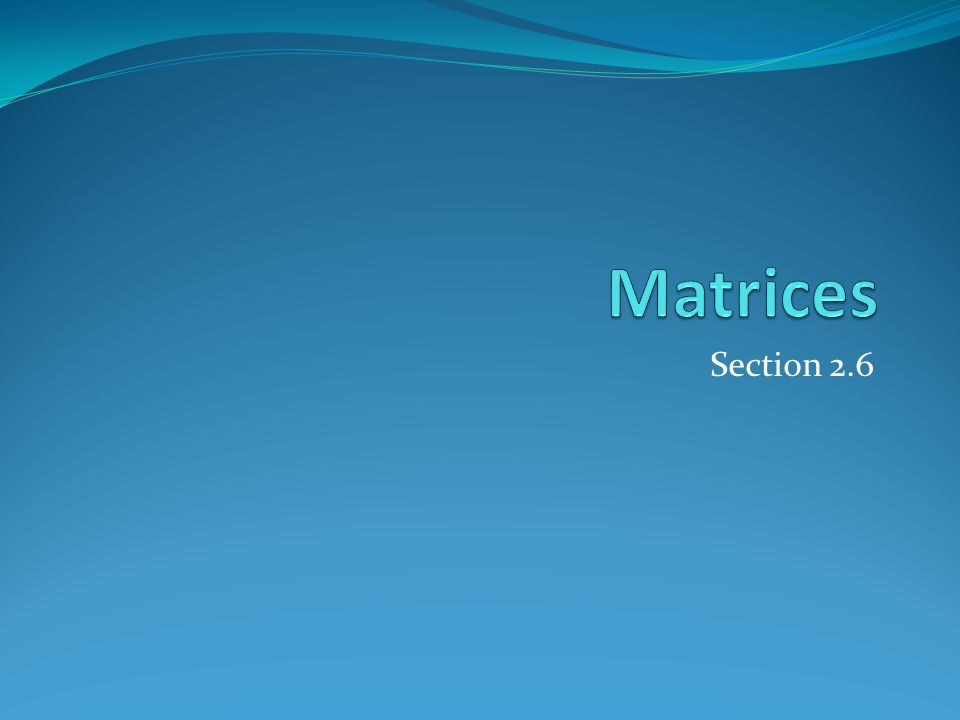 Section Summary Definition of a Matrix Matrix Arithmetic Transposes and Powers of Arithmetic Zero-One matrices