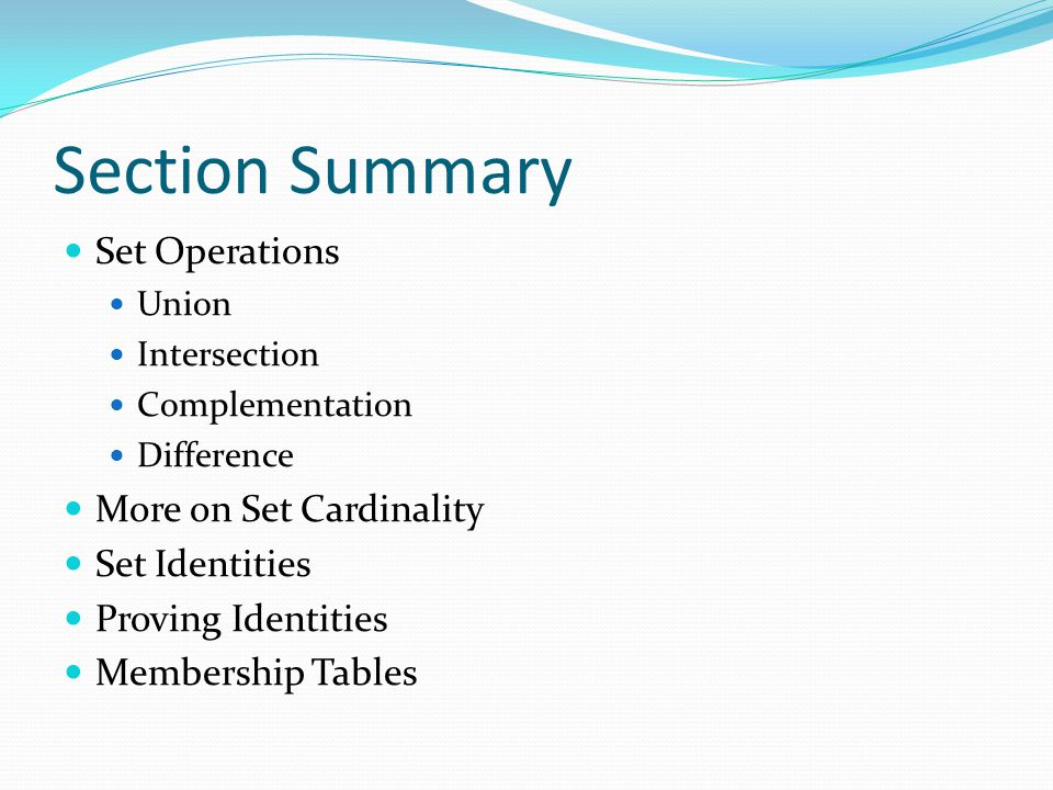 Section Summary Set Operations Union Intersection Complementation Difference More on Set Cardinality Set Identities Proving Identities Membership Tabl
