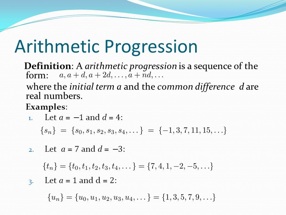 Arithmetic Progression Definition: A arithmetic progression is a sequence of the form: where the initial term a and the common difference d are real n