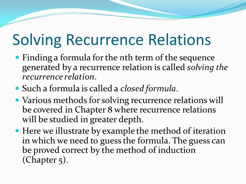 Iterative Solution Example Method 1 : Working upward, forward substitution Let { a n } be a sequence that satisfies the recurrence relation a n = a n - 1 + 3 for n = 2,3,4,….