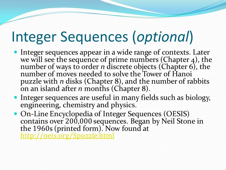 Integer Sequences (optional) Here are three interesting sequences to try from the OESIS site.