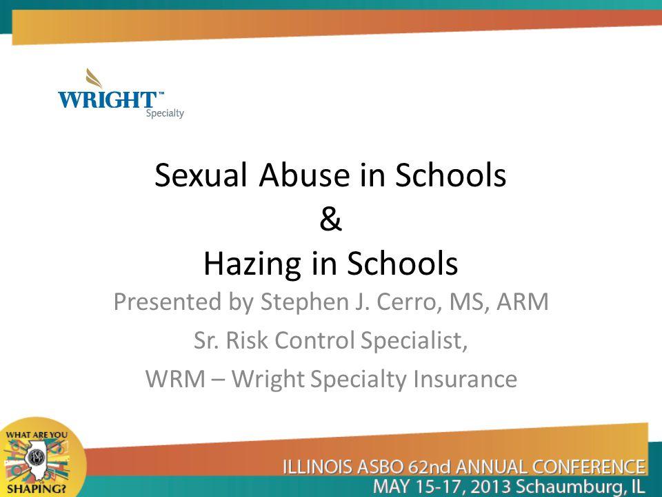 Sexual Abuse in Schools & Hazing in Schools Presented by Stephen J.