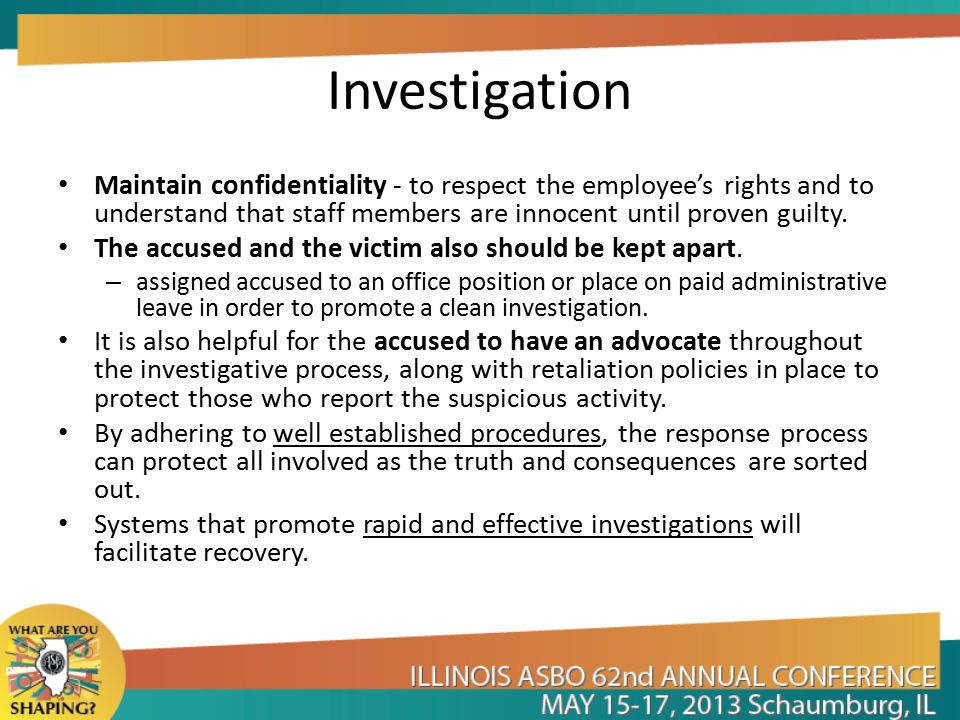 Investigation Maintain confidentiality - to respect the employee's rights and to understand that staff members are innocent until proven guilty.