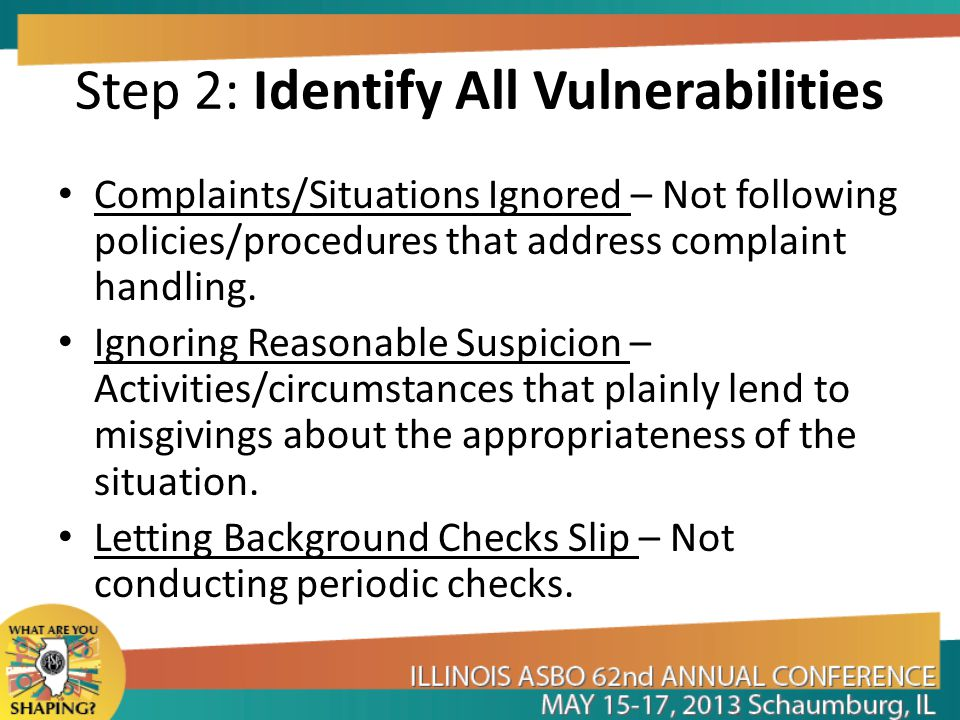 Step 2: Identify All Vulnerabilities Complaints/Situations Ignored – Not following policies/procedures that address complaint handling. Ignoring Reaso