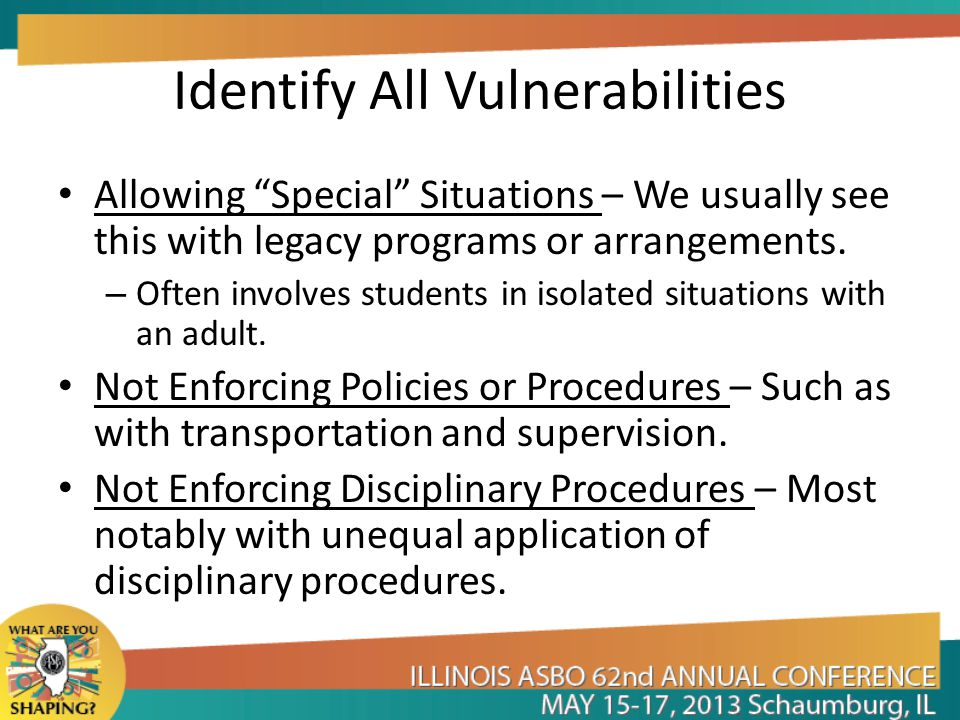 "Identify All Vulnerabilities Allowing ""Special"" Situations – We usually see this with legacy programs or arrangements. – Often involves students in is"