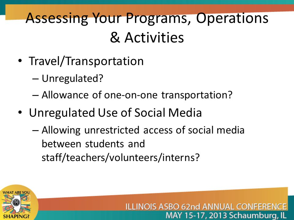 Assessing Your Programs, Operations & Activities Travel/Transportation – Unregulated? – Allowance of one-on-one transportation? Unregulated Use of Soc