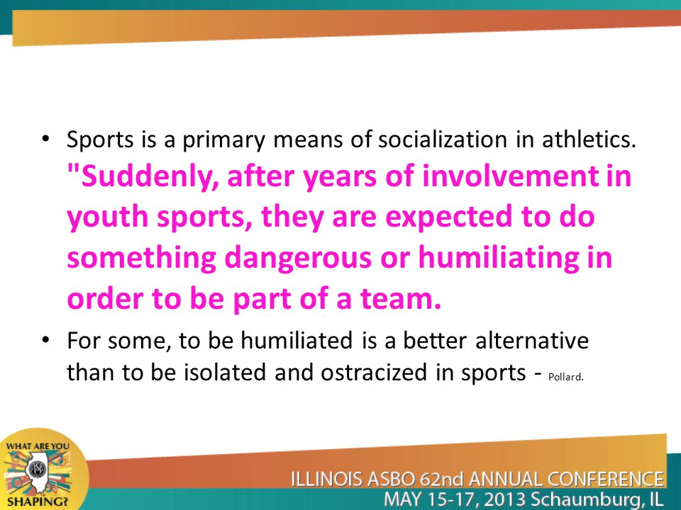 Sports is a primary means of socialization in athletics.