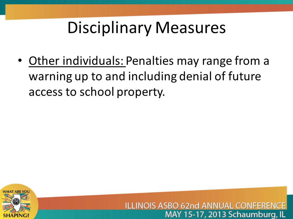 Disciplinary Measures Other individuals: Penalties may range from a warning up to and including denial of future access to school property.