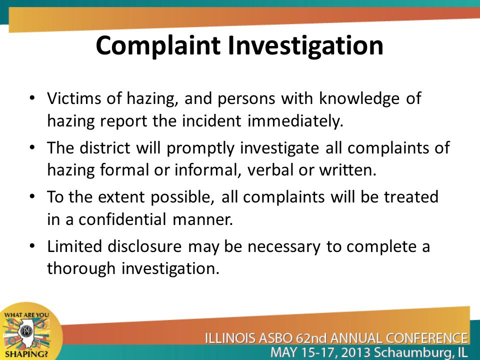 Complaint Investigation Victims of hazing, and persons with knowledge of hazing report the incident immediately. The district will promptly investigat