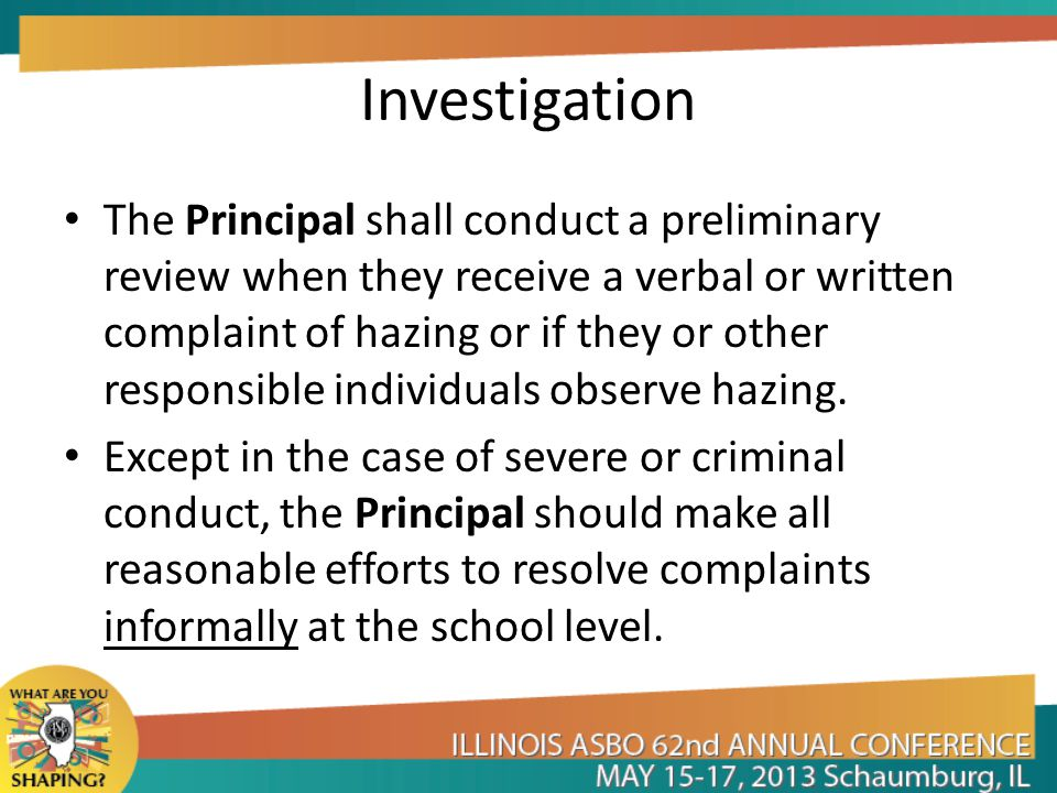 Investigation The Principal shall conduct a preliminary review when they receive a verbal or written complaint of hazing or if they or other responsib