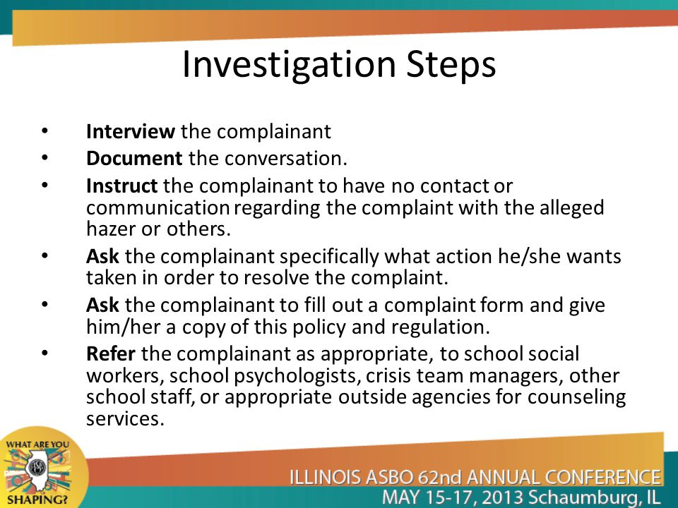 Investigation Steps Interview the complainant Document the conversation. Instruct the complainant to have no contact or communication regarding the co