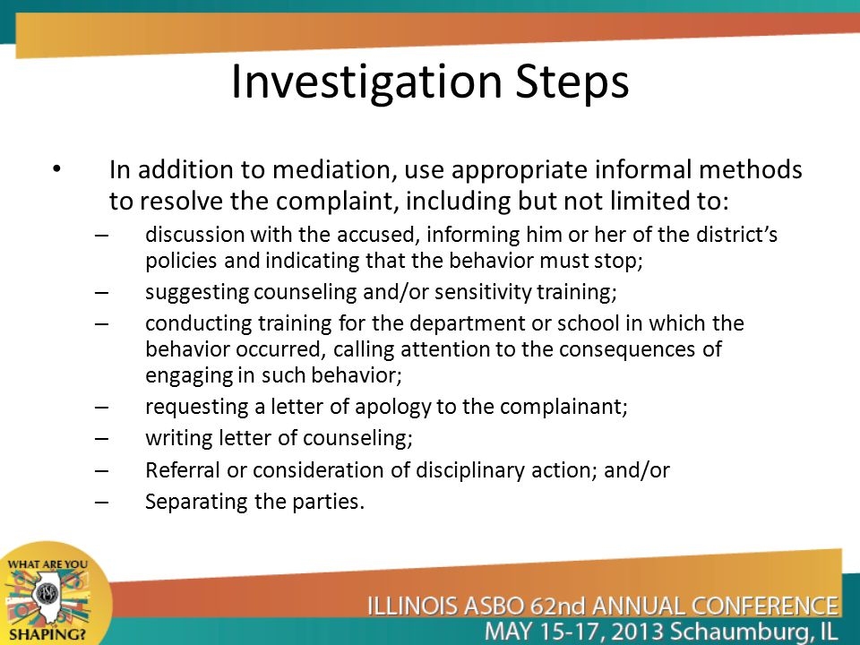 Investigation Steps In addition to mediation, use appropriate informal methods to resolve the complaint, including but not limited to: – discussion wi