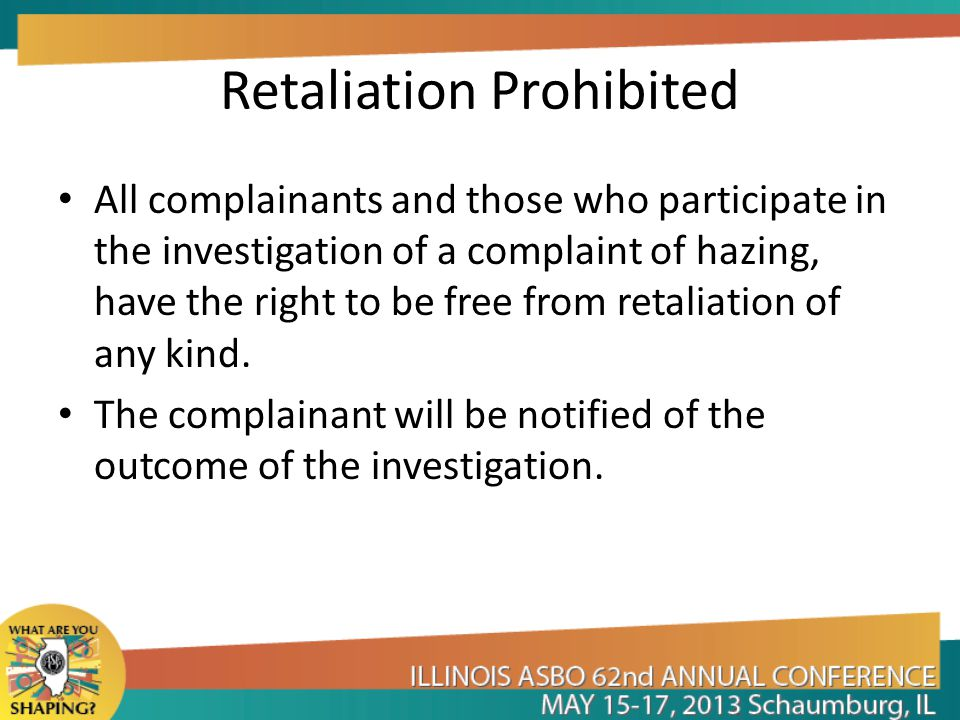 Retaliation Prohibited All complainants and those who participate in the investigation of a complaint of hazing, have the right to be free from retali