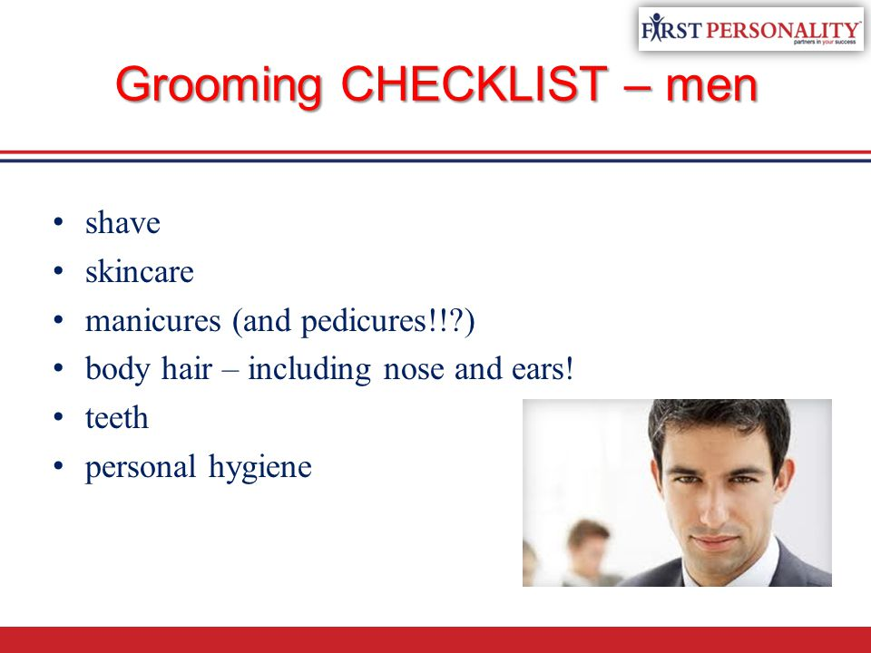 Grooming CHECKLIST – men shave skincare manicures (and pedicures!! ) body hair – including nose and ears.