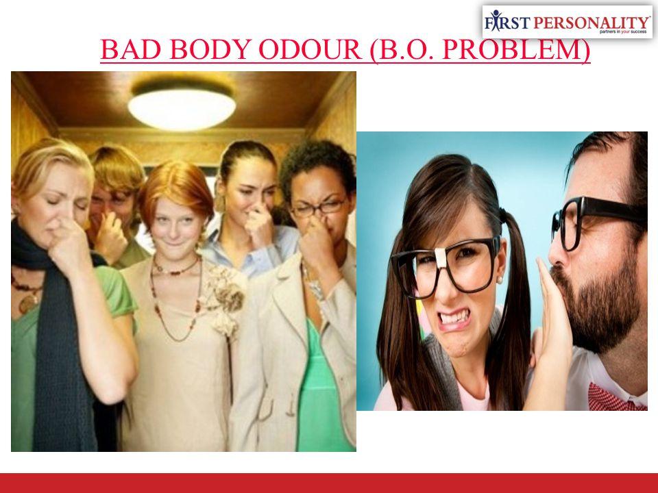 BAD BODY ODOUR (B.O. PROBLEM)