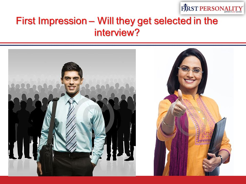 First Impression – Will they get selected in the interview?