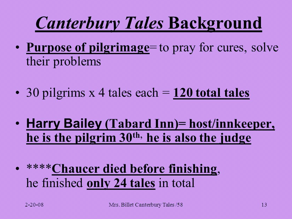 Mrs. Billet Canterbury Tales /5813 Canterbury Tales Background Purpose of pilgrimage= to pray for cures, solve their problems 30 pilgrims x 4 tales ea