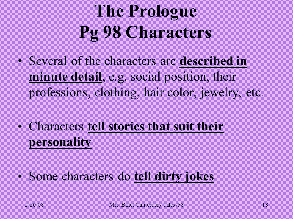 Mrs. Billet Canterbury Tales /5818 The Prologue Pg 98 Characters Several of the characters are described in minute detail, e.g. social position, their