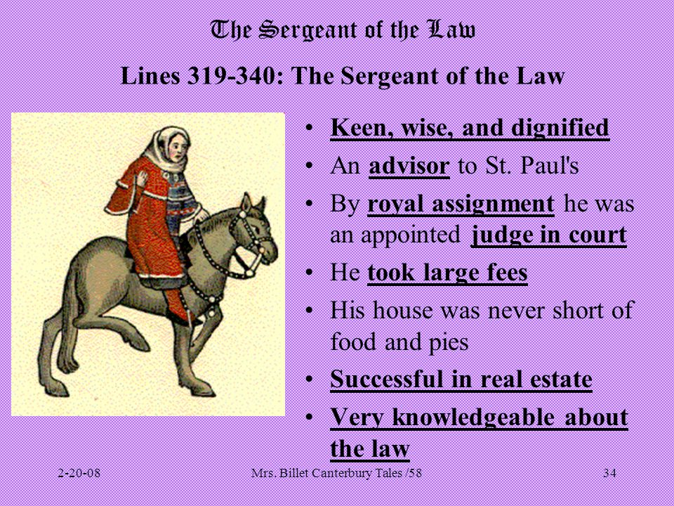 Mrs. Billet Canterbury Tales /5834 The Sergeant of the Law Lines 319-340: The Sergeant of the Law Keen, wise, and dignified An advisor to St. Paul's B