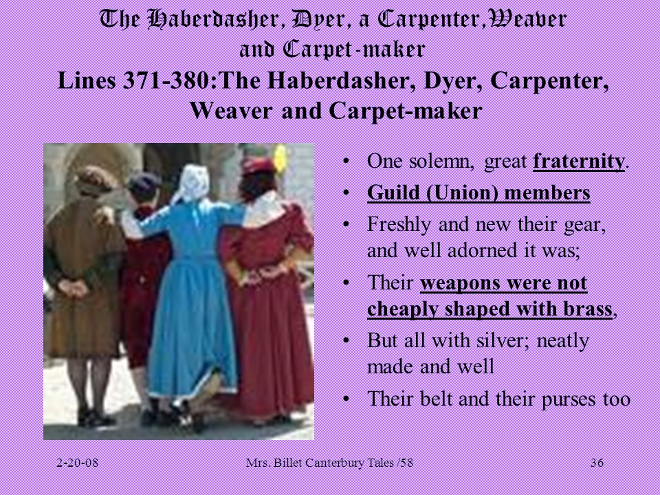 Mrs. Billet Canterbury Tales /5836 The Haberdasher, Dyer, a Carpenter,Weaver and Carpet-maker Lines 371-380:The Haberdasher, Dyer, Carpenter, Weaver a