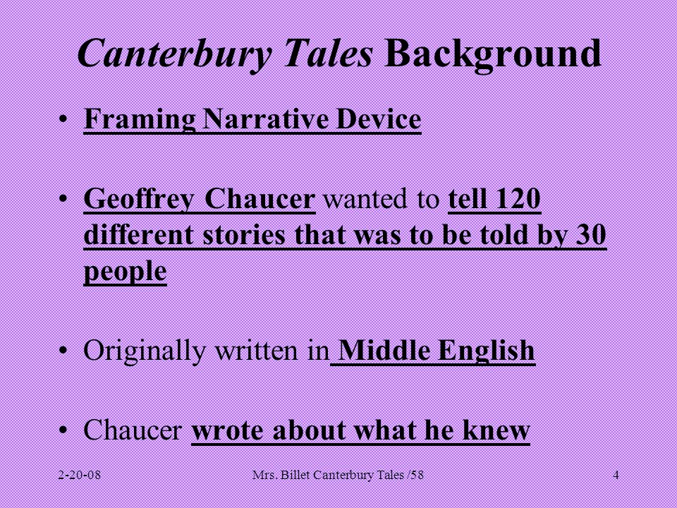 Mrs. Billet Canterbury Tales /584 Canterbury Tales Background Framing Narrative Device Geoffrey Chaucer wanted to tell 120 different stories that was
