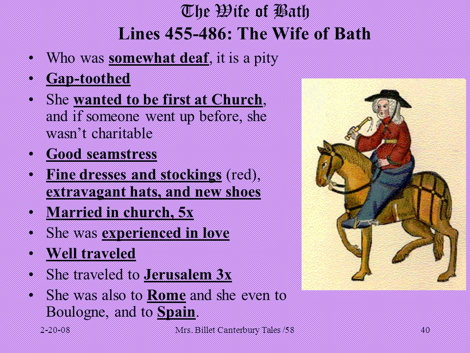 Mrs. Billet Canterbury Tales /5840 The Wife of Bath Lines 455-486: The Wife of Bath Who was somewhat deaf, it is a pity Gap-toothed She wanted to be f