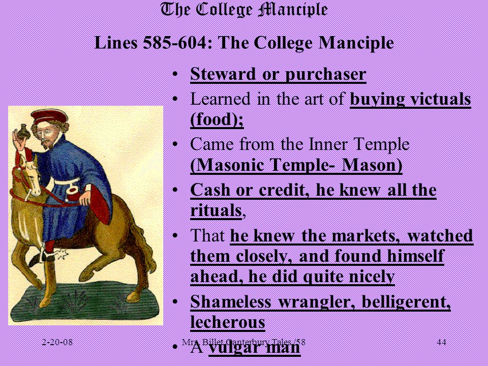 Mrs. Billet Canterbury Tales /5844 The College Manciple Lines 585-604: The College Manciple Steward or purchaser Learned in the art of buying victuals