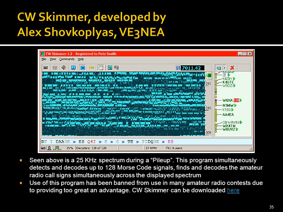 """ Seen above is a 25 KHz spectrum during a """"Pileup"""". This program simultaneously detects and decodes up to 128 Morse Code signals, finds and decodes t"""