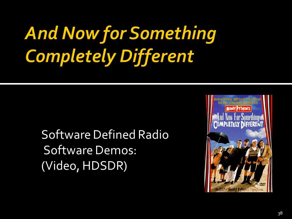 Software Defined Radio Software Demos: (Video, HDSDR) 38