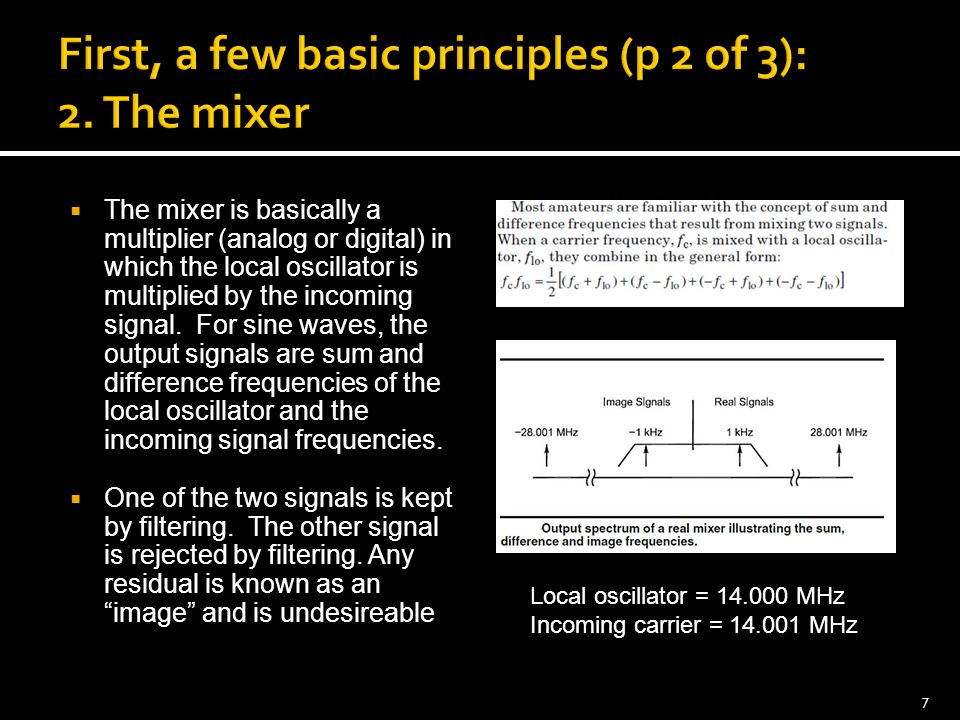  The mixer is basically a multiplier (analog or digital) in which the local oscillator is multiplied by the incoming signal.