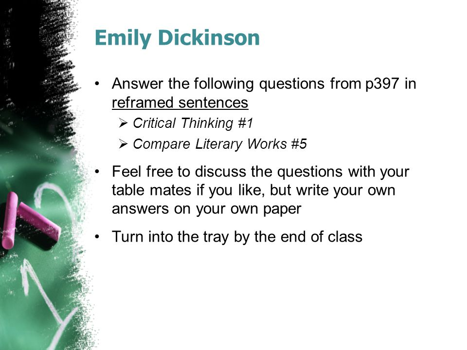 Emily Dickinson Answer the following questions from p397 in reframed sentences  Critical Thinking #1  Compare Literary Works #5 Feel free to discuss
