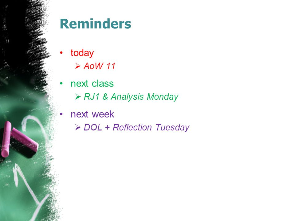 Reminders today  AoW 11 next class  RJ1 & Analysis Monday next week  DOL + Reflection Tuesday