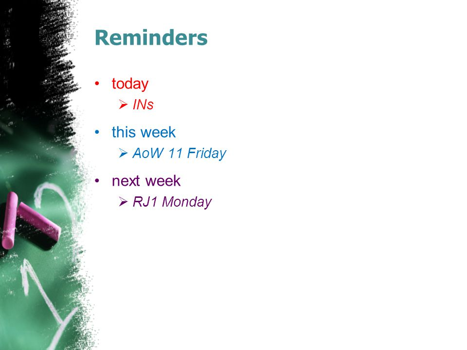 Reminders today  INs this week  AoW 11 Friday next week  RJ1 Monday