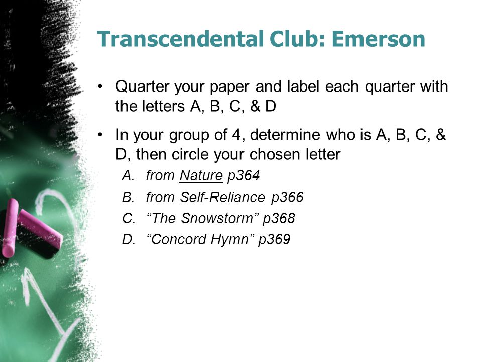 Transcendental Club: Emerson Quarter your paper and label each quarter with the letters A, B, C, & D In your group of 4, determine who is A, B, C, & D