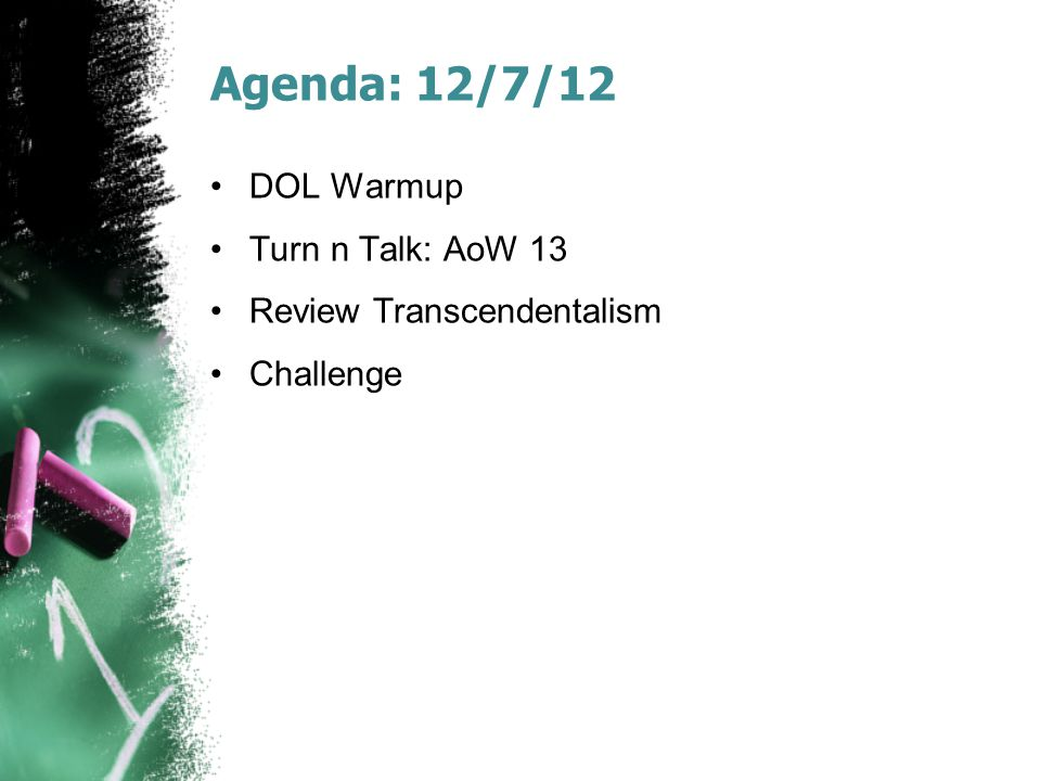 Agenda: 12/7/12 DOL Warmup Turn n Talk: AoW 13 Review Transcendentalism Challenge
