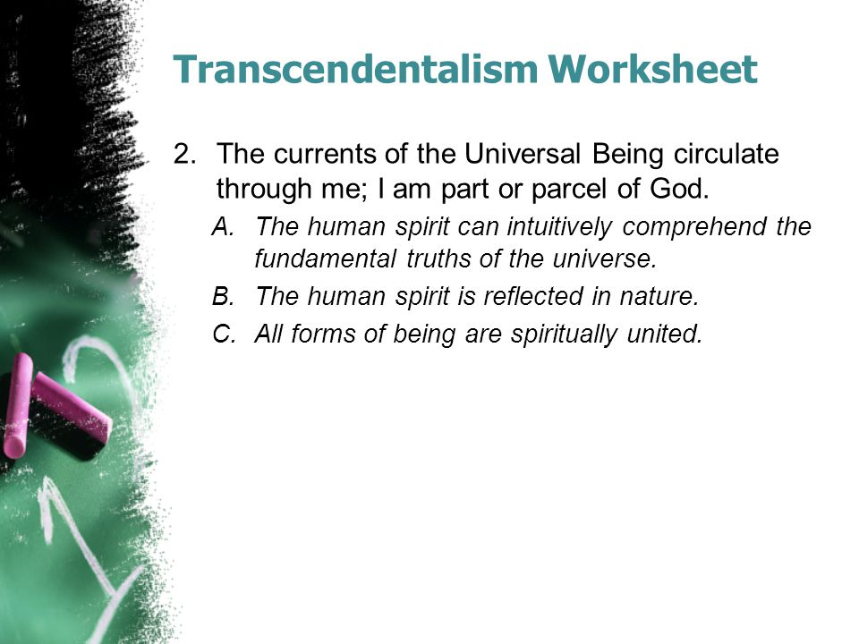 Transcendentalism Worksheet 2.The currents of the Universal Being circulate through me; I am part or parcel of God.