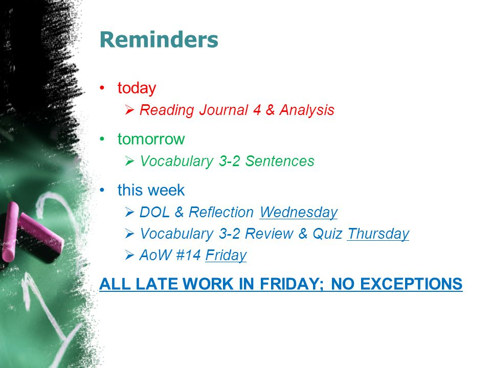 Reminders today  Reading Journal 4 & Analysis tomorrow  Vocabulary 3-2 Sentences this week  DOL & Reflection Wednesday  Vocabulary 3-2 Review & Qu