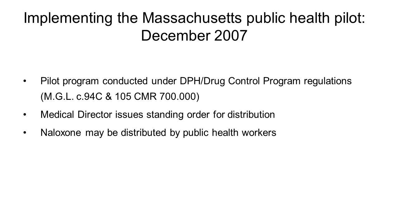 Implementing the Massachusetts public health pilot: December 2007 Pilot program conducted under DPH/Drug Control Program regulations (M.G.L. c.94C & 1