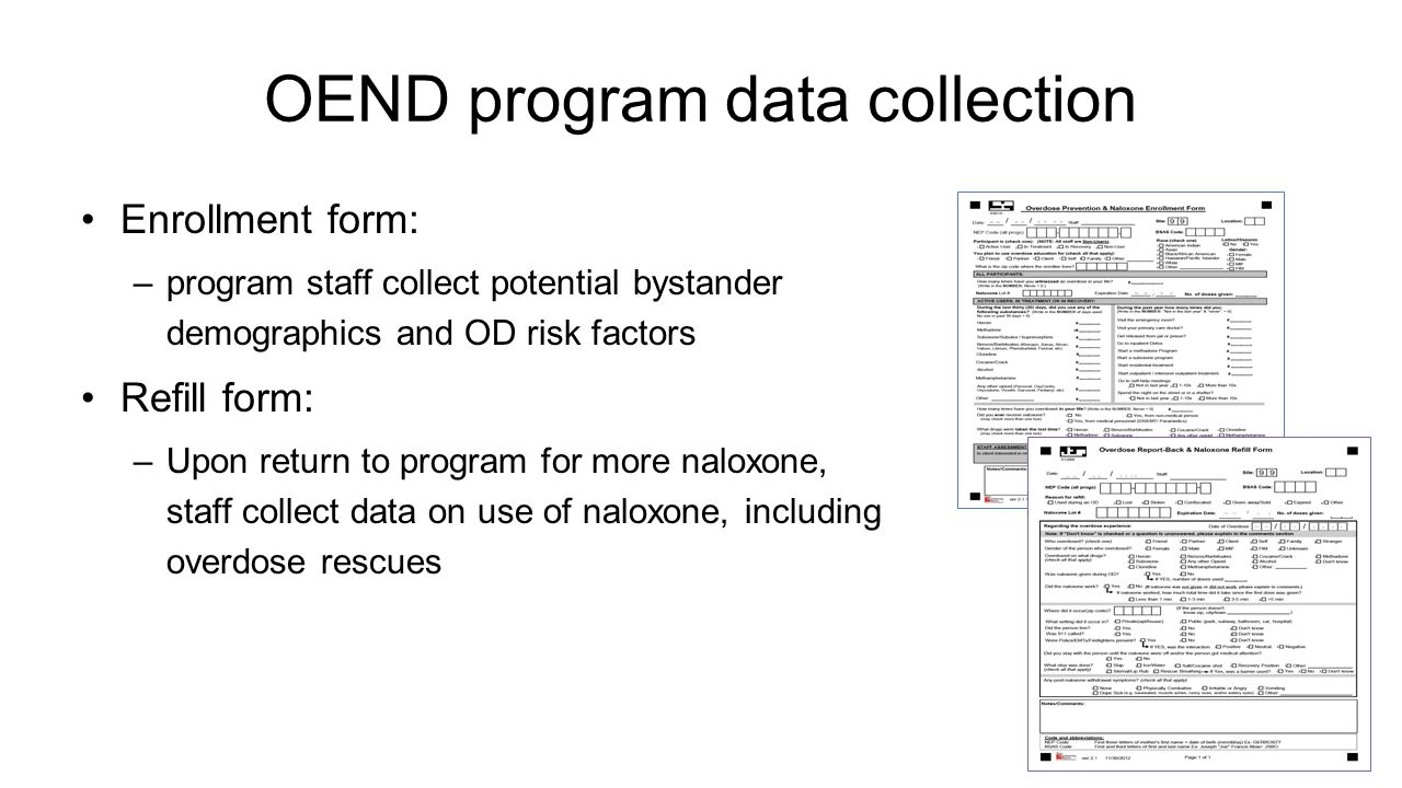 OEND program data collection Enrollment form: –program staff collect potential bystander demographics and OD risk factors Refill form: –Upon return to