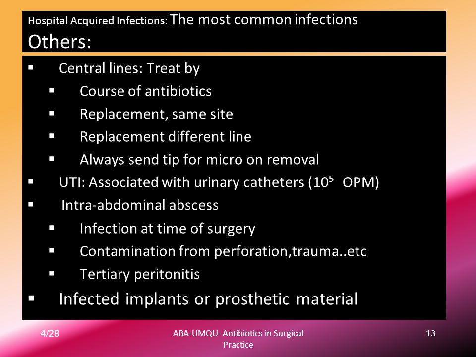 4/28ABA-UMQU- Antibiotics in Surgical Practice 13 Hospital Acquired Infections: The most common infections Others:  Central lines: Treat by  Course