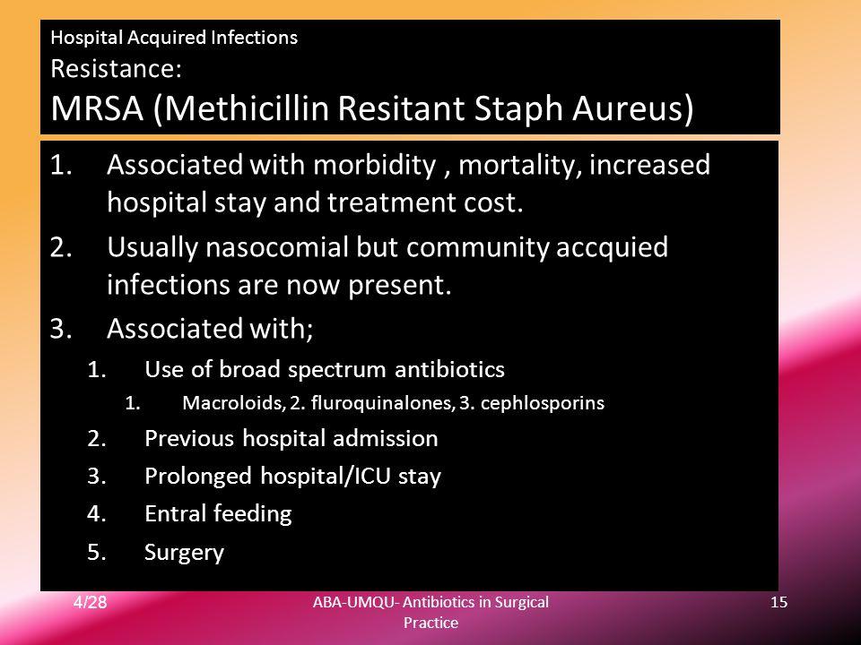 4/28ABA-UMQU- Antibiotics in Surgical Practice 15 Hospital Acquired Infections Resistance: MRSA (Methicillin Resitant Staph Aureus) 1.Associated with